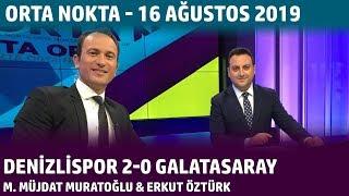 Orta Nokta - Mustafa Müjdat Muratoğlu & Erkut Öztürk | Yukatel Denizlispor 2-0 Galatasaray
