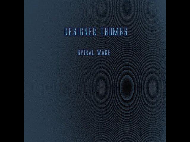 Designer Thumbs  'Spiral Wake'  -Ambient Night Mix