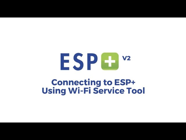 Video 9 - Connecting to ESP+ Using Wi-Fi Service Tool (Firmware V2)