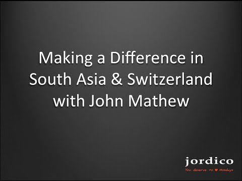 Making a Difference in South Asia & Switzerland with John Mathew
