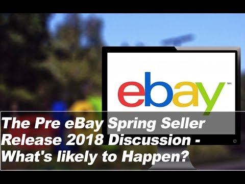 The Pre eBay Spring Seller Release 2018 Discussion - What's likely to Happen?