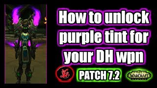 DH Guide | How to unlock the purple tint for your artifact wpn | WoW Legion patch 7.2