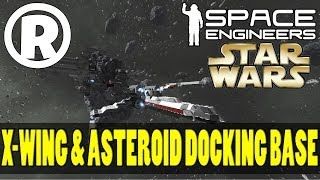Space Engineers - X-Wing & Asteroid Docking Base