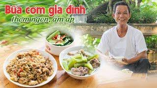 Ông Thọ Làm Bữa Cơm Gia Đình Mộc Mạc, Ăn Là Thấy Nhớ | Family Meal