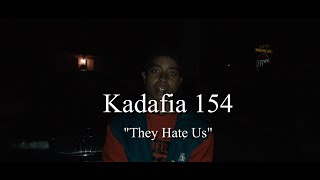 Kadafia 154 - They Hate Us (Official Video) Filmed By @KimoGotti