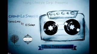 Baixar Cuando La Someta - Farra Love Ft El Seimo (Improvisación)