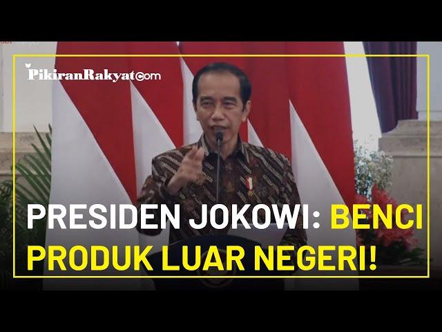 Dorong Ekonomi dan Kemajuan UMKM, Presiden Joko Widodo: Gaungkan Benci Produk Luar Negeri