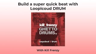 Loopcloud DRUM - Manic Drum Programming With Kill Frenzy
