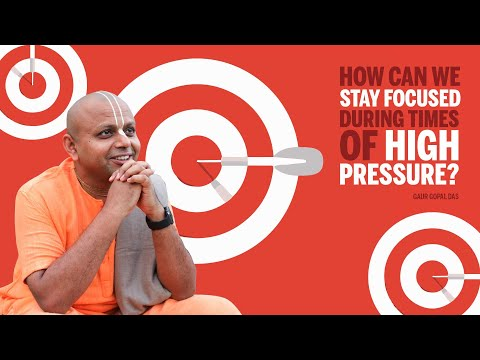 How can we stay FOCUSED during times of HIGH PRESSURE? | DIALOGUE WITH A MONK | Gaur Gopal Das
