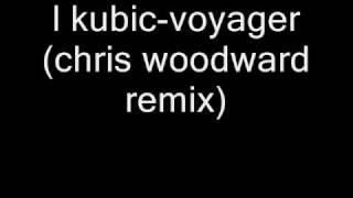 l kubic-voyager (chris woodward remix)