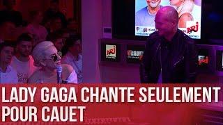Lady Gaga chante seulement pour Cauet - C'Cauet sur NRJ