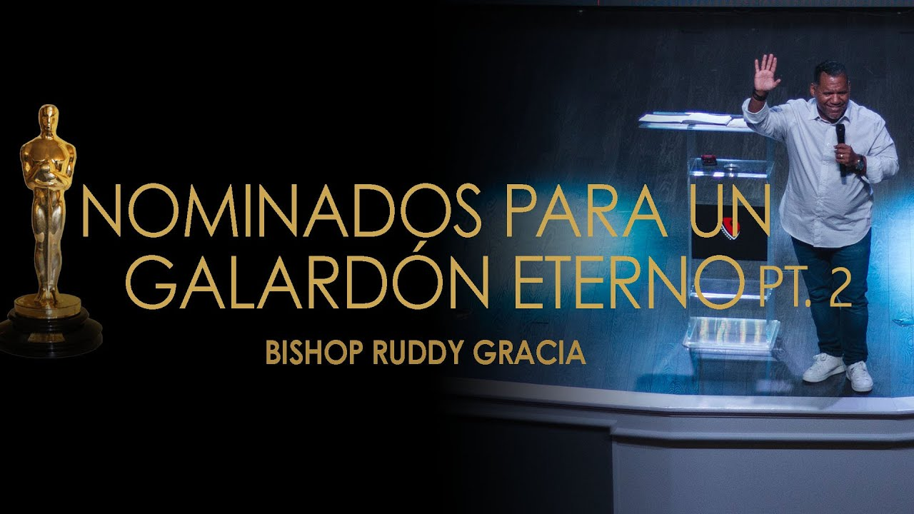 NOMINADOS PARA UN GALARDÓN ETERNO PT 2 | BISHOP RUDDY GRACIA
