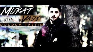 Murat Vadi - ( DOLDUM TAŞTIM ) Official   2016 #HD Resimi