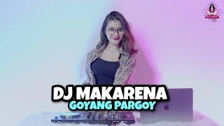 DJ MAKARENA || GOYANG PARGOY (DJ IMUT REMIX)