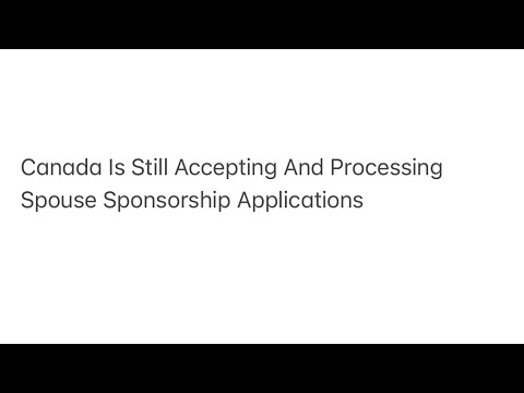Canada Is Still Accepting And Processing Spouse Sponsorship Applications
