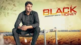 BLACK MONEY (Full Audio Song) || JAGROOP SIDHU || New Punjabi Songs 2016