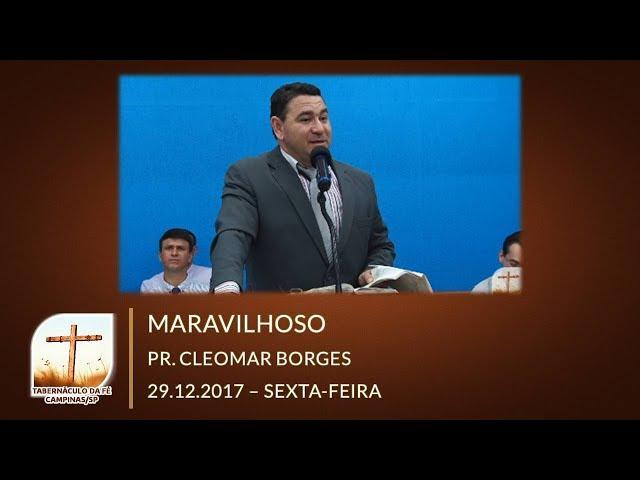 29.12.2017 | Sexta-Feira | Maravilhoso - Pr. Cleomar Borges | Tabernáculo de Campinas/SP
