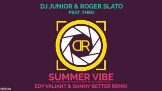 Dj Junior & Roger Slato Feat Theo - Summer Vibe  Edy Valiant & Danny Better Remi