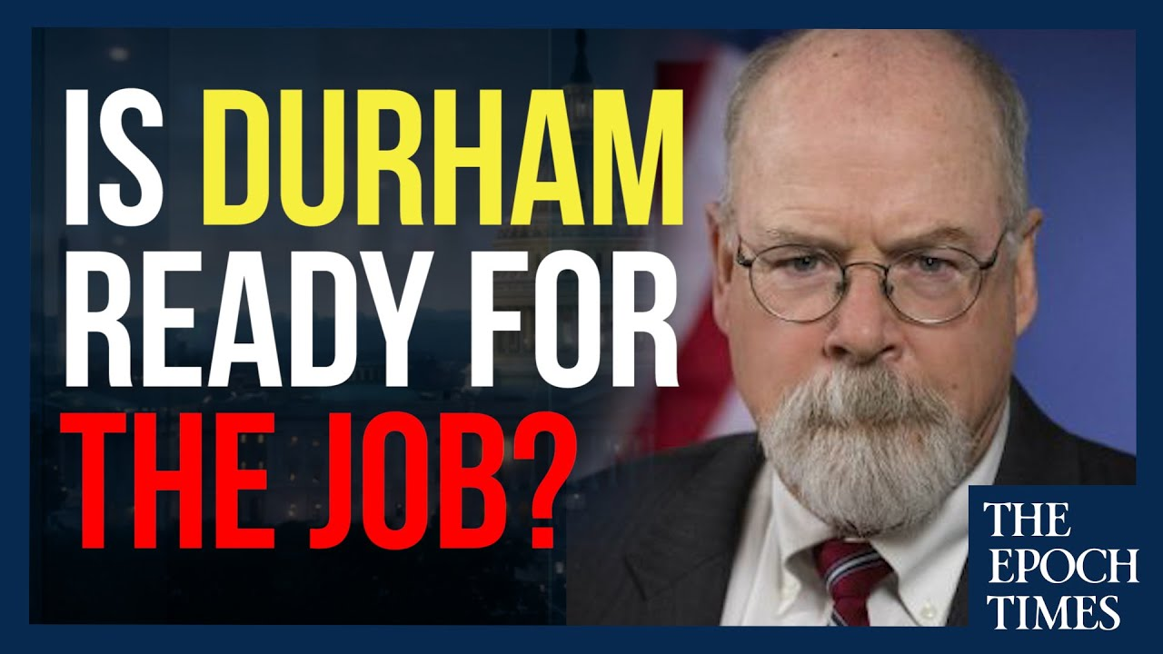 Epoch Times Is John Durham Ready for The Job?