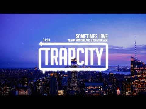 Alison Wonderland & SLUMBERJACK - Sometimes Love (Lyrics)