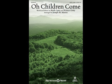 OH CHILDREN COME (SATB Choir) - Keith and Kristyn Getty/arr. Joseph M. Martin