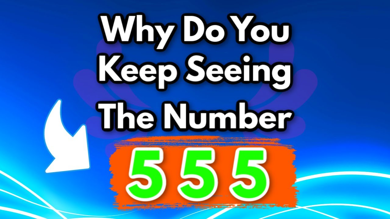 Why Do You Keep Seeing 555? | 555 Angel Number Meaning