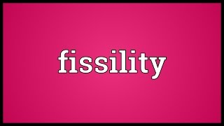 Fissility Meaning