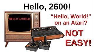 """""""Hello, 2600!"""" Hello World on an Atari? NOT EASY!"""