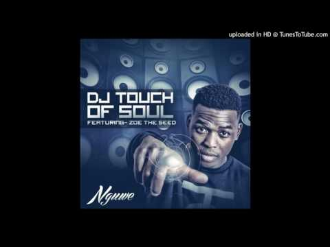 Dj Touch of Soul - Nguwe (Feat. Zoe The Seed)