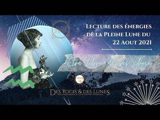 Lecture des énergies de la Pleine Lune en Verseau du 22 Aout 2021