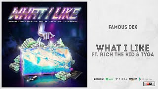 Famous Dex - What I Like Ft. Rich The Kid & Tyga