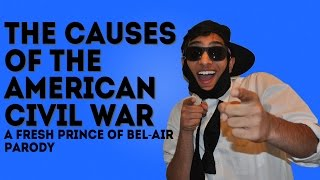 """The Causes of the American Civil War (""""Fresh Prince of Bel-Air"""" Theme Song Parody)"""