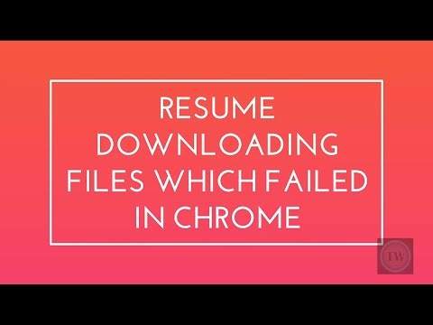 Resume Downloading Files Which Failed In Chrome