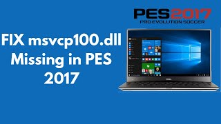 FIX msvcp100.dll Missing in PES 2017 100% Working UPDATED