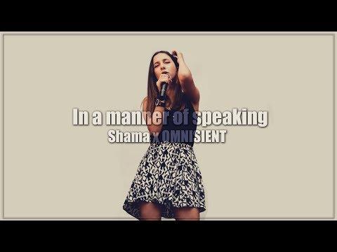 Shama x Omnisient - In a manner of speaking [ REMIX ]