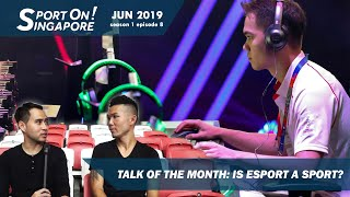 Talk of the Month: Is eSport a Sport?   Sport On! Singapore [s1 ep8]