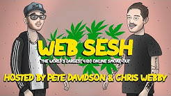 WEB SESH 420 with PETE DAVIDSON & CHRIS WEBBY