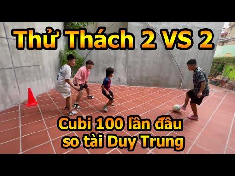 Cubi 100 Lần Đầu VS Duy Trung trong thử thách bóng đá 2 VS 2 siêu kịch tính của Team Đỗ Kim Phúc