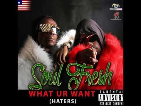 Soul Fresh -  Wat Ur Want (Haters)