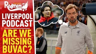 ARE WE MISSING BUVAC?   LIVERPOOL FC PODCAST