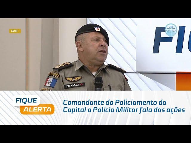 Comandante do Policiamento da Capital da Polícia Militar fala das ações realizadas em Alagoas