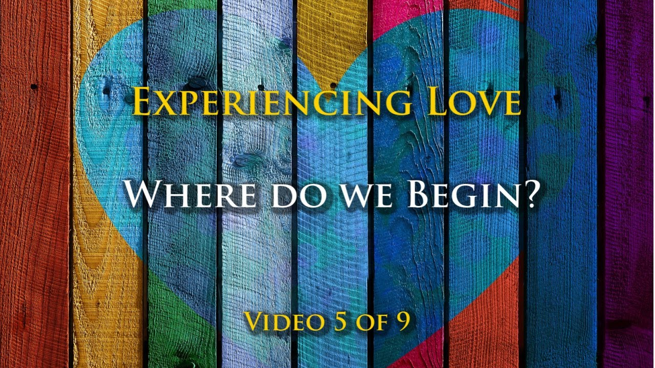 Experiencing Love #5: Where do we begin?