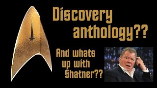 Is Discovery an Anthology?  And whats up with Shatner?  - A Captains StarLog: February 24, 2017