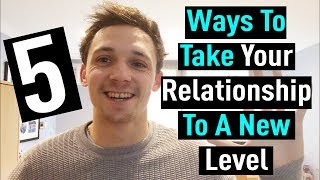 5 Ways To Take Your Relationship To A New Level - Ben Ivey