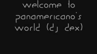 Welcome to Panamericano's world - DJ Dex