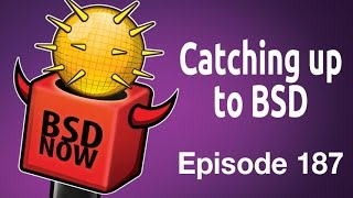 Catching up to BSD | BSD Now 187