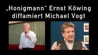 Warum verleumdet der Honigmann Michael Vogt?
