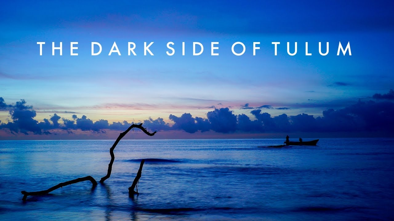 The Dark Side of Tulum