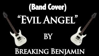 "(Band Cover) ""Evil Angel"" by Breaking Benjamin"