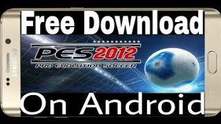 How To Download PES 2012 On Android.Without Any Emulator.